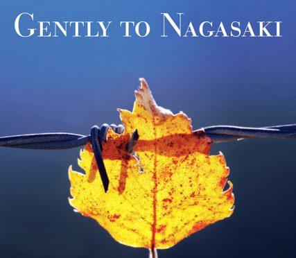 """Gently to Nagasaki— The Toronto Book Launch"" Thursday, Nov 10 7:30 PM"